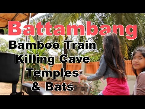 Battambang, Cambodia: Bamboo Train, Killing Cave, Temples & Bats