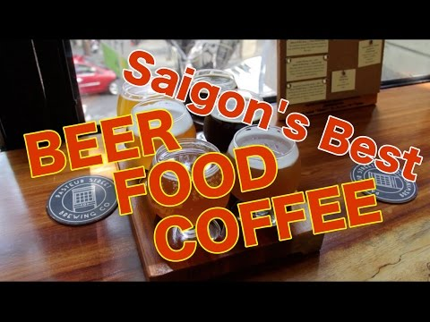 The Best of Ho Chi Minh City: Beer, Coffee, Food.